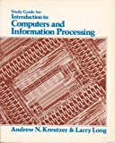 Introduction to Computers and Information Processing : Study Guide, Long, Larry and Kreutzer, Nathan, 0134804279