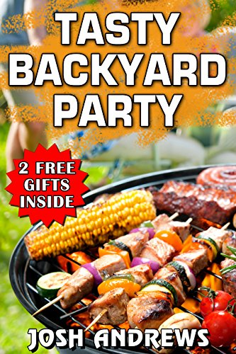 Tasty Backyard Party: Outdoor Cooking Recipes For Delicious Barbecuing & ()
