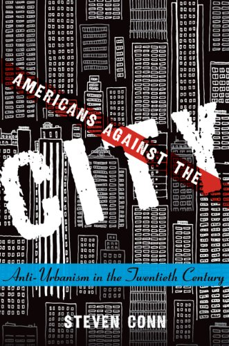 """Americans Against the City - Anti-Urbanism in the Twentieth Century"" av Steven Conn"