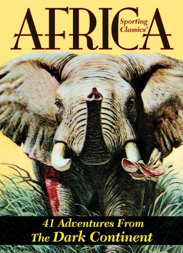 Sporting Classics' Africa: Forty-One Adventures from the Dark Continent