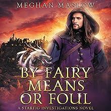By Fairy Means or Foul: A Starfig Investigations Novel | Livre audio Auteur(s) : Meghan Maslow Narrateur(s) : Greg Boudreaux