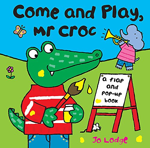 Come and Play, Mr Croc: A Flap and Pop-Up (Croc Flap)