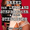 Breed the Lesbians Stepbrother: A Bred Stepsister