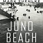 Juno Beach: Canada's D-Day Victory: June 6, 1944 | Mark Zuehlke