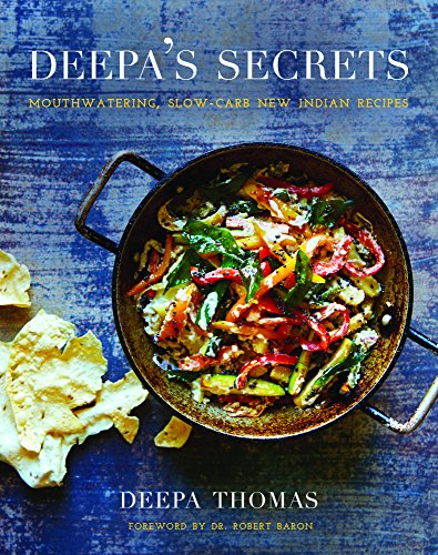 Deepa's Secrets: Mouthwatering, Slow-Carb New Indian Recipes by Deepa Thomas