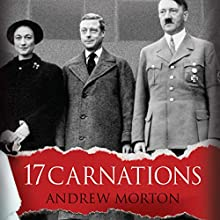 17 Carnations: The Windsors, The Nazis and The Cover-Up Audiobook by Andrew Morton Narrated by Cameron Stewart