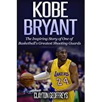 Kobe Bryant: The Inspiring Story of One of Basketball's Greatest Shooting Guards