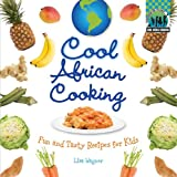 Cool African Cooking: Fun and Tasty Recipes for Kids