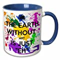 "3dRose mug_159623_6 ""The Earth Without Art Is Just Eh"" Two Tone Blue Mug, 11 oz, Blue/White"