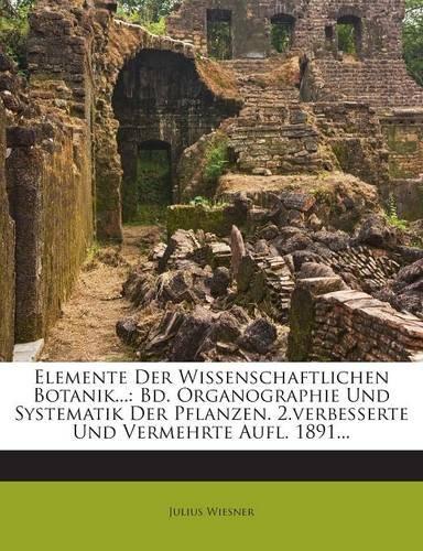 Download Elemente Der Wissenschaftlichen Botanik...: Bd. Organographie Und Systematik Der Pflanzen. 2.verbesserte Und Vermehrte Aufl. 1891... (German Edition) pdf