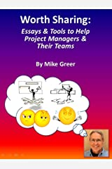 Worth Sharing: Essays & Tools to Help Project Managers & Their Teams Kindle Edition