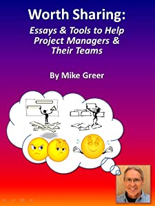 Worth Sharing: Essays & Tools to Help Project Managers & Their Teams