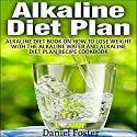 Alkaline Diet Plan: Alkaline Diet Book on How to Lose Weight with the Alkaline Water and Alkaline Diet Plan Recipe Cookbook Audiobook by Daniel Foster Narrated by Diane Neigebauer