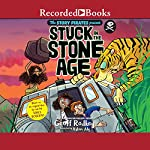 Stuck in the Stone Age | Geoff Rodkey,The Story Pirates