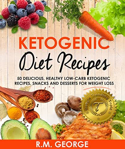 Ketogenic Diet Recipes: 50 Delicious, healthy low carb ketogenic recipes, snacks and desserts for weight loss (Amazing Dinner recipes and Tips on how to Avoid Diet Mistakes Book 1)