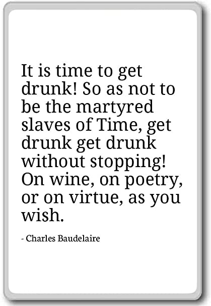 Amazon com: It is time to get drunk! So as not to be    - Charles