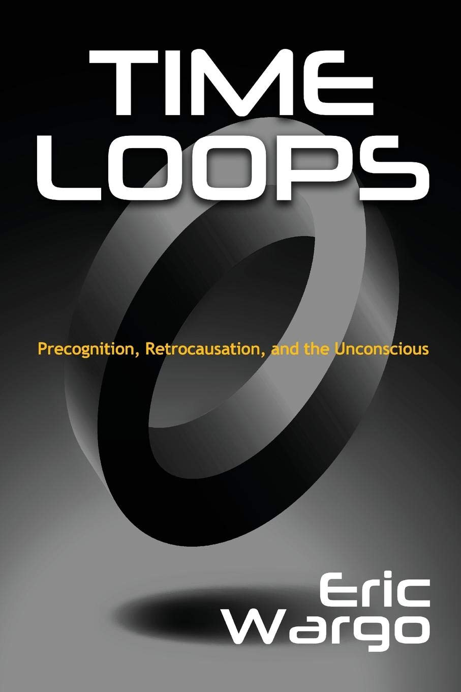 Time Loops  Precognition Retrocausation And The Unconscious
