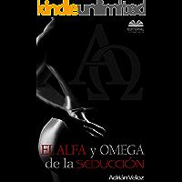 El Alfa y Omega de la Seducción