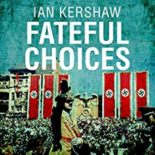 Fateful Choices: Ten Decisions that Changed the World, 1940-1941 Audiobook by Ian Kershaw Narrated by Barnaby Edwards