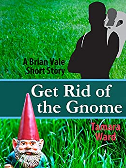Get Rid of the Gnome: A Brian Vale Short Story by [Ward, Tamara]