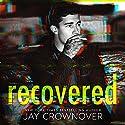 Recovered Hörbuch von Jay Crownover Gesprochen von: Lucy James, Lance Greenfield