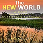 The New World: A Post-Apocalyptic Dystopian Survival Novel | Ellie Scott