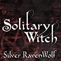Solitary Witch: The Ultimate Book of Shadows for the New Generation Audiobook by Silver RavenWolf Narrated by Pam Ward