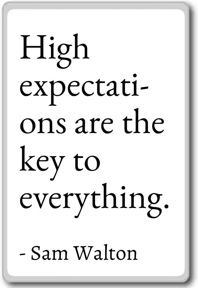 High expectations are the key to everything.... - Sam Walton quotes fridge magnet, White