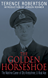 The Golden Horseshoe: The Wartime Career of Otto Kretschmer, U-Boat Ace