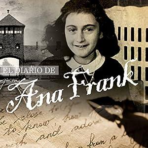 El Diario de Ana Frank [The Diary of Anne Frank] Audiobook by Ana Frank Narrated by Florencia Rizzotti, Marcelo López, Aldo Lumbía, Jorge Mansilla, Mary Carli Tapia, Claudia Pittaro, Victoria Ansena