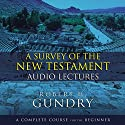 A Survey of the New Testament: Audio Lectures: A Complete Course for the Beginner Lecture by Robert H. Gundry Narrated by Robert H. Gundry