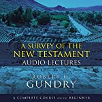 A Survey of the New Testament: Audio Lectures: A Complete Course for the Beginner | Robert H. Gundry
