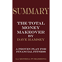 Summary of The Total Money Makeover: A Proven Plan for Financial Fitness by Dave Ramsey Key Concepts in 15 Min or Less (English Edition)