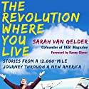 The Revolution Where You Live: Stories from a 12,000-Mile Journey Through a New America Audiobook by Sarah van Gelder Narrated by Natalie Hoyt