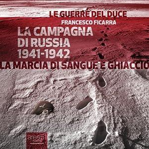 La Campagna di Russia 1941-1942 [War in Russia 1941-1942] Audiobook