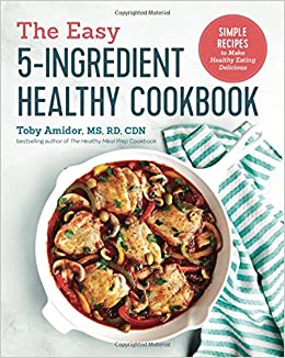 the easy 5 ingredient healthy cookbook simple recipes to make