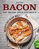 Bacon – Das große Speck-Kochbuch: Rezepte aus aller Welt