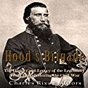 Hood's Brigade: The History and Legacy of the Legendary Texas Brigade During the Civil War Audiobook by  Charles River Editors Narrated by Scott Clem