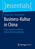 Business-Kultur in China - China-Expertise in Werten, Kultur und Kommunikation (essentials)