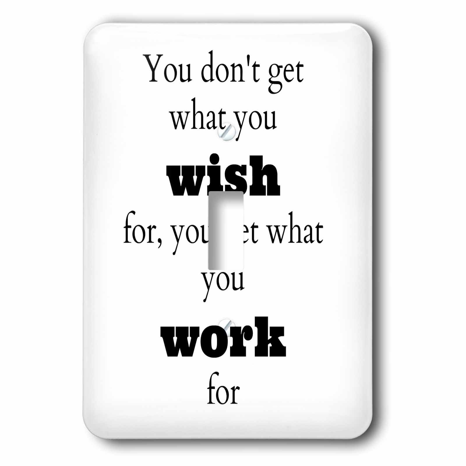 3dRose lsp_180017_1 You Dont Get What You Wish For, You Get What You Work for Light Switch Cover