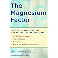 The Magnesium Factor: How One Simple Nutrient Can Prevent, Treat, and Reverse High...