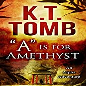 A is for Amethyst: An Alpha Adventure Book 1 | K.T. Tomb