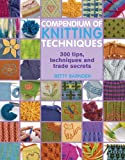 Compendium of Knitting Techniques: 300 tips, techniques and trade secrets