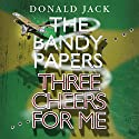 Three Cheers for Me: The Bandy Papers, Book 1 Audiobook by Donald Jack Narrated by Robin Gabrielli