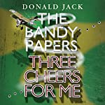 Three Cheers for Me: The Bandy Papers, Book 1   Donald Jack