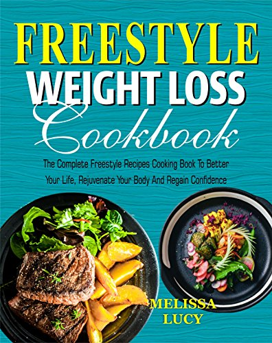 Freestyle Weight Loss Cookbook: The Complete Freestyle Recipes Cooking Book to Better Your Life, Rejuvenate Your Body and Regain Confidence by Melissa  Lucy