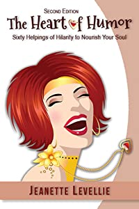 The Heart of Humor: Sixty  Helpings  of  Hilarity  to  Nourish  Your  Soul