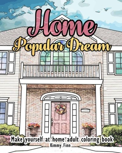 Home Popular Dream:  adult coloring book with Beautiful Unique Architecture: Make yourself at home Beautifully Decorated Houses, Inspirational Room Designs