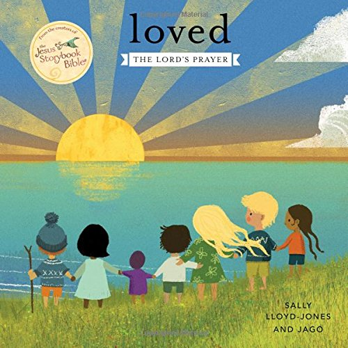 Loved: The Lord's Prayer (Jesus Storybook -