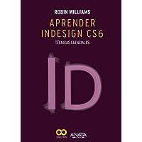 Aprender InDesign CS6. Técnicas esenciales (Diseño Y Creatividad)